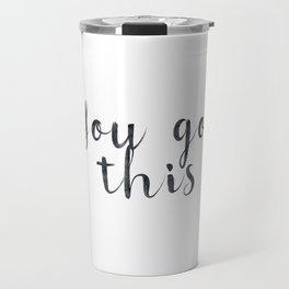 You got this Travel Mug