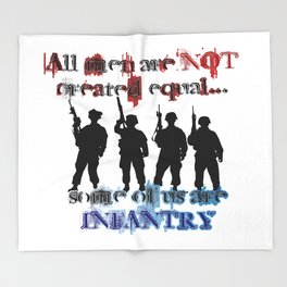 All men are not created equal... Some of us are Infantry Throw Blanket