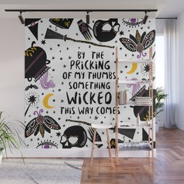 By the pricking of my thumbs, something wicked this way comes -Shakespeare, Macbeth Wall Mural