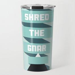 Shred the Gnar Travel Mug