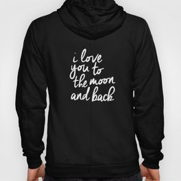 I Love You to the Moon and Back black-white monochrome typography childrens room nursery home decor Hoody