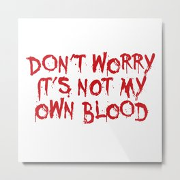 Don't worry, it's not my blood Metal Print