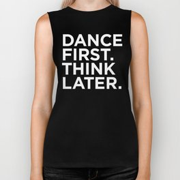 Dance first. Think later.  Biker Tank