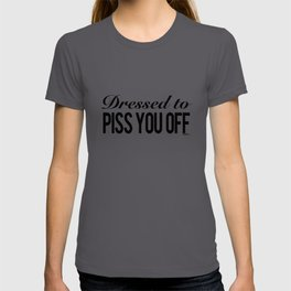 Dressed To Piss You Off T-shirt