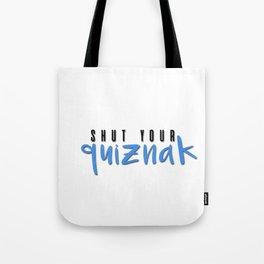 shut your quiznak! Tote Bag