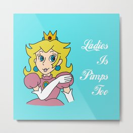 Princesses is Pimps too Metal Print