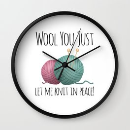 Wool You Just Let Me Knit In Peace Wall Clock