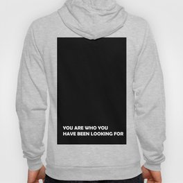 You are who you have been looking for Hoody