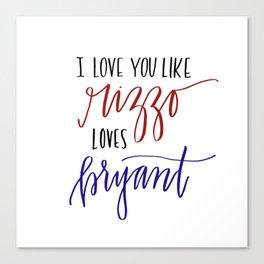 Love You Like Rizzo/Bryant Canvas Print