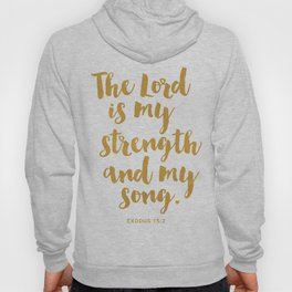The Lord is my strength  and my song. Exodus 15:2 Hoody