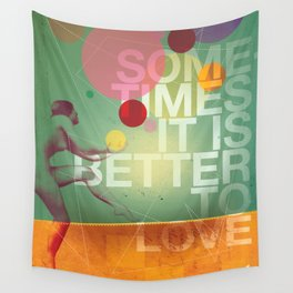 Sometimes it is Better To Love Wall Tapestry
