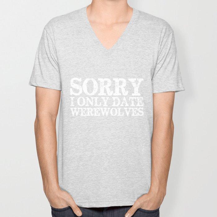Sorry, I only date werewolves! (Inverted) Unisex V-Neck