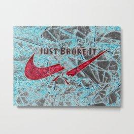 Just Broke It Metal Print