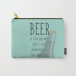 Beer is the answer but I can't remember the question Carry-All Pouch