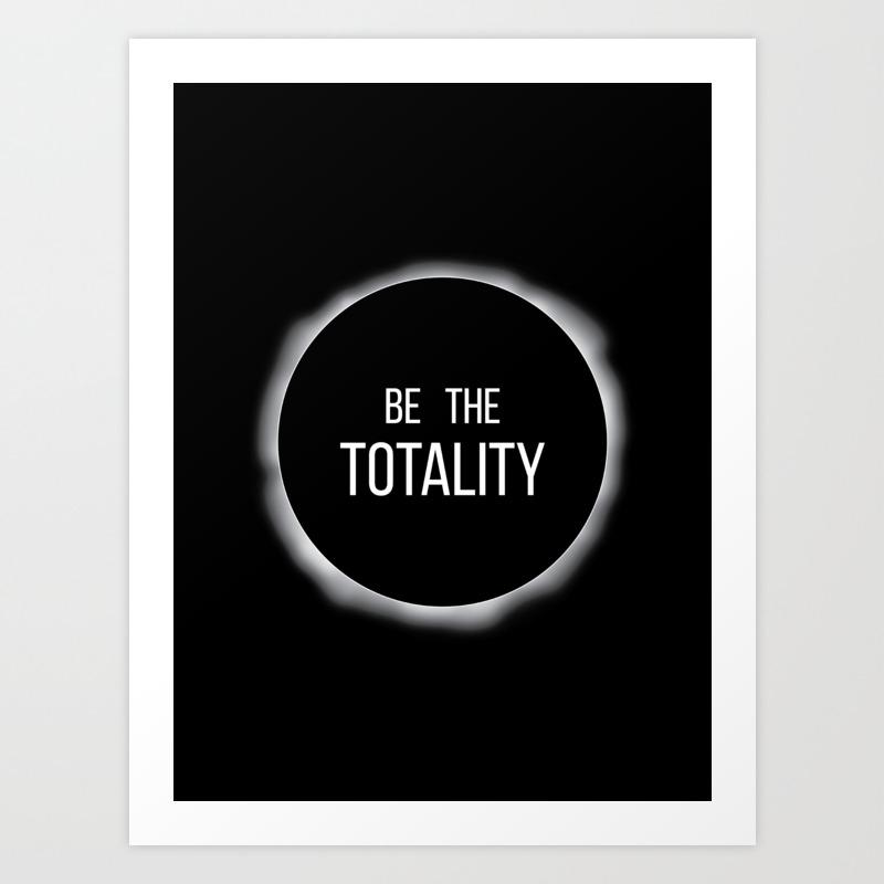 Be The Totality Art Print by Adriannegunn PRN8576062