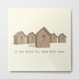 If You Built It, They Will Come. Metal Print