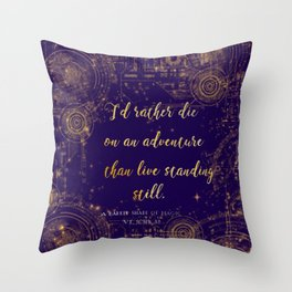 """""""I'd rather die on an adventure than live standing still"""" Quote Design Throw Pillow"""