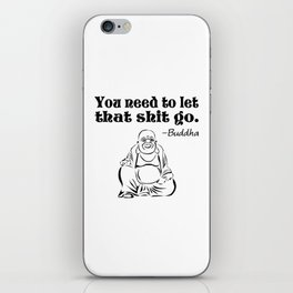 You Need to Let That Shit Go iPhone Skin