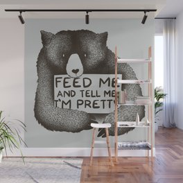 Feed Me And Tell Me I'm Pretty Bear Wall Mural
