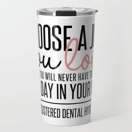 Choose a Job You Love - Registered Dental Hygienist Travel Mug