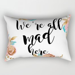 We're all mad here - golden floral Rectangular Pillow