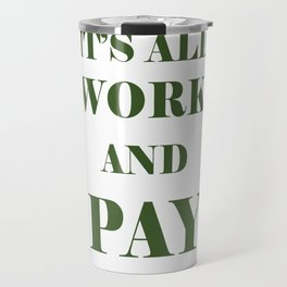 It's All Work and Pay - Make Do Travel Mug