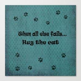 When all else fails...Hug the Cat Canvas Print