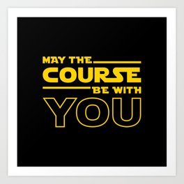 May The Course Be With You Art Print