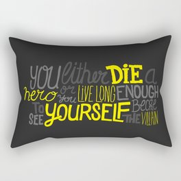 You either did a hero or you live long enough to see yourself become the villian. Rectangular Pillow