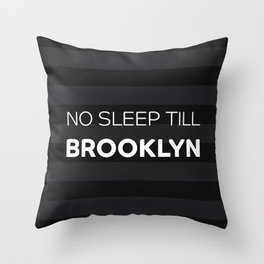No Sleep Till Brooklyn Throw Pillow