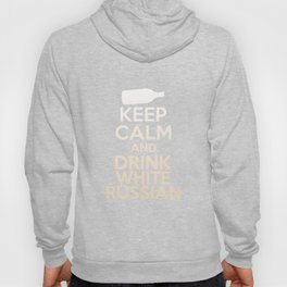Keep Calm And Drink White Russian - Funny Drink Hoody
