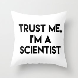 Trust me I'm a scientist Throw Pillow