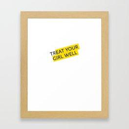 Treat your Girl Well Framed Art Print
