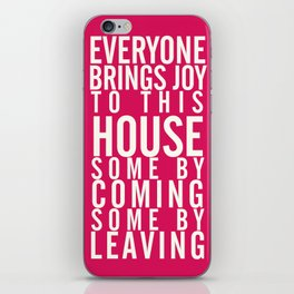 Home wall art typography quote, everyone brings joy to this house, some by coming, some by leaving iPhone Skin