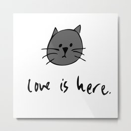 Love is Here (Grey Cat) Metal Print