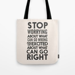 Stop worrying about what can go wrong, get excited about can go right, believe, life, future Tote Bag