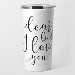 Dear Bed I love You Printable Poster, Typography Printable Sign, Quote Wall Art, Home Decor Travel Mug