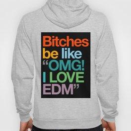 """Bitches Be Like """"OMG I LOVE EDM"""" Hoody"""