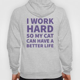 I Work Hard So My Cat Can Have a Better Life (Ultra Violet) Hoody