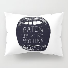 Eaten Up By Nothing Pillow Sham