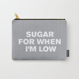 Sugar For When I'm Low™ (Grey) Carry-All Pouch