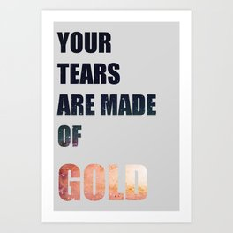 Your Tears are Made of Gold Art Print