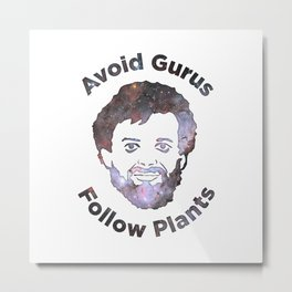 Terence Mckenna - Avoid Gurus, Follow Plants (Universe) Metal Print