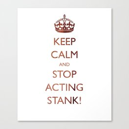 Keep calm and stop acting stank! Canvas Print