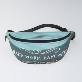 Hard work pays off Fanny Pack