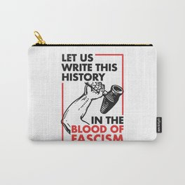 Let Us Write This History in the Blood of Fascism Carry-All Pouch