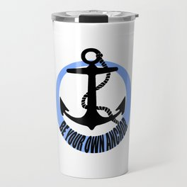 Be Your Own Anchor! Travel Mug