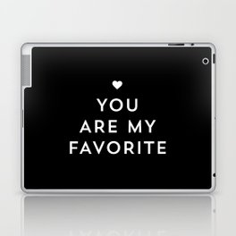 You are my favorite - black and white Laptop & iPad Skin
