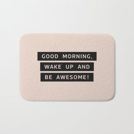 Good Morning, Wake Up And Be Awesome! Bath Mat