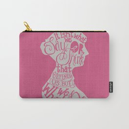 It Isn't What We Say or Think That Defines Us- Jane Austen Carry-All Pouch